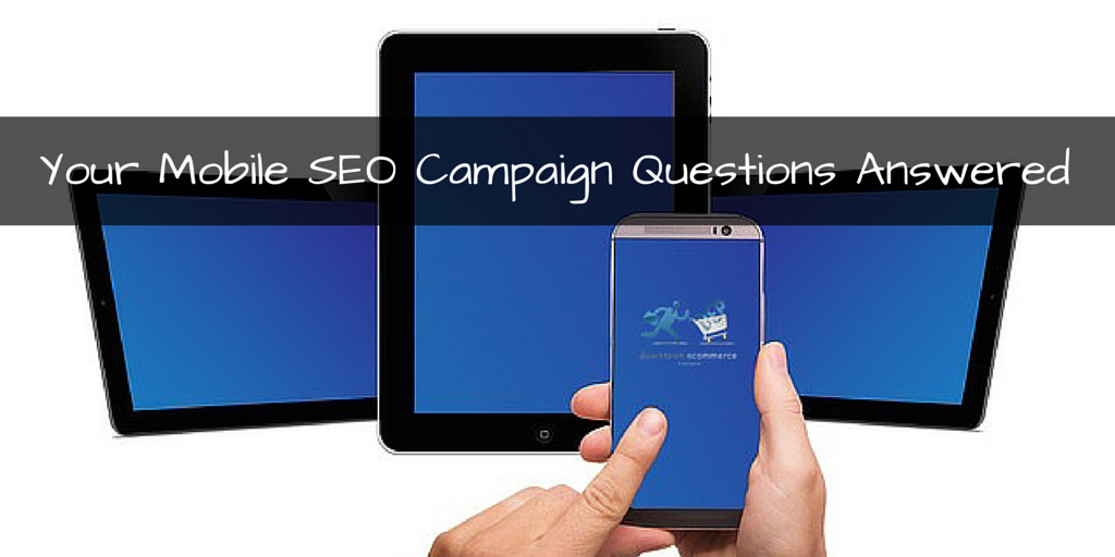 Your Mobile SEO Campaign Questions
