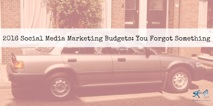 2016 Social Media Marketing Budgets- You Forgot Something