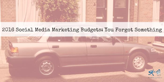 2016 Social Media Marketing Budgets- You Forgot Something