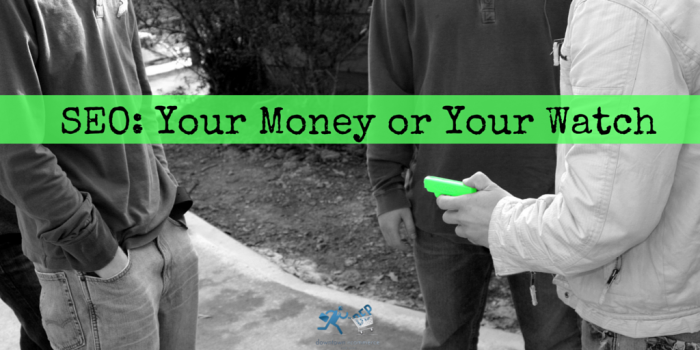 SEO- Your Money or Your Watch