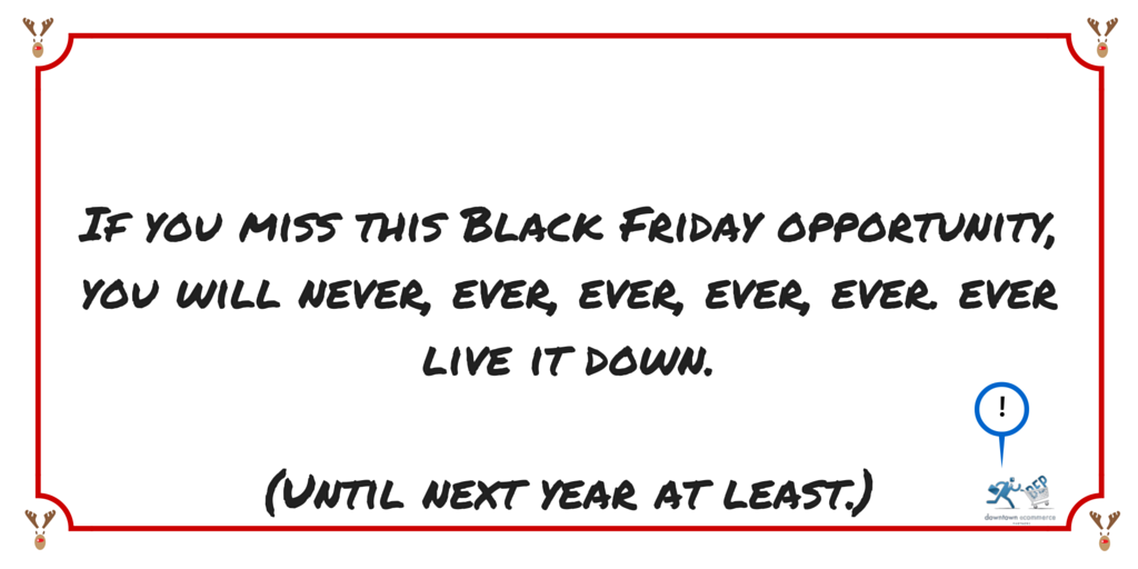 If you miss this Black Friday opportunity (1)